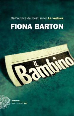 Fiona Barton, Il bambino, Stile libero Big -  DISPONIBILE ANCHE IN EBOOK