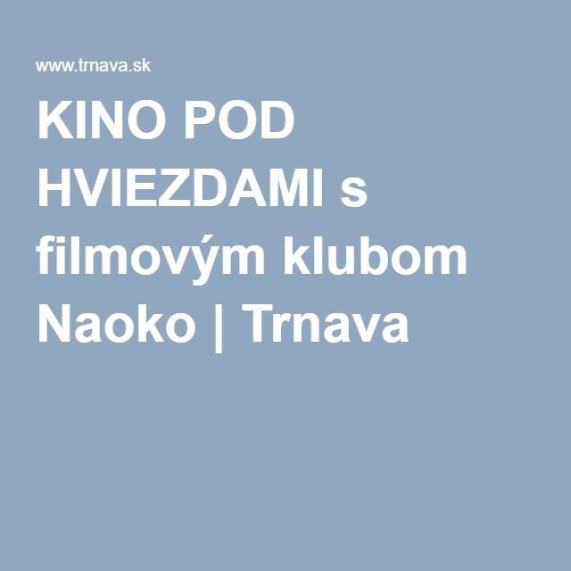 KINO POD HVIEZDAMI s filmovým klubom Naoko   Trnava