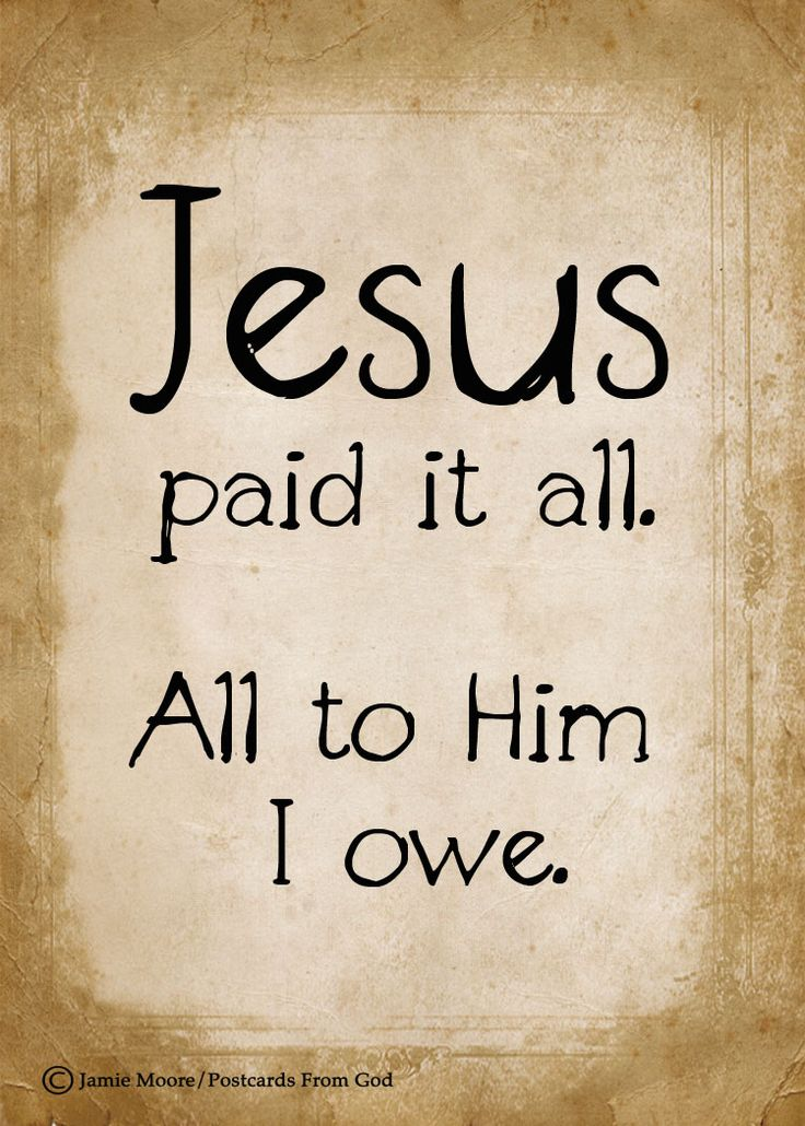 """I hear the Savior say, """"Thy strength indeed is small; Child of weakness, watch and pray, Find in Me thine all in all."""" Jesus paid it all, All to Him I owe; Sin had left a crimson stain, He washed it white as snow. (Elvina M. Hall, 1865) https://www.facebook.com/PostcardsFromGod/"""