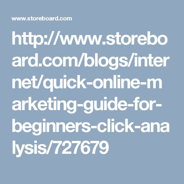 http://www.storeboard.com/blogs/internet/quick-online-marketing-guide-for-beginners-click-analysis/727679