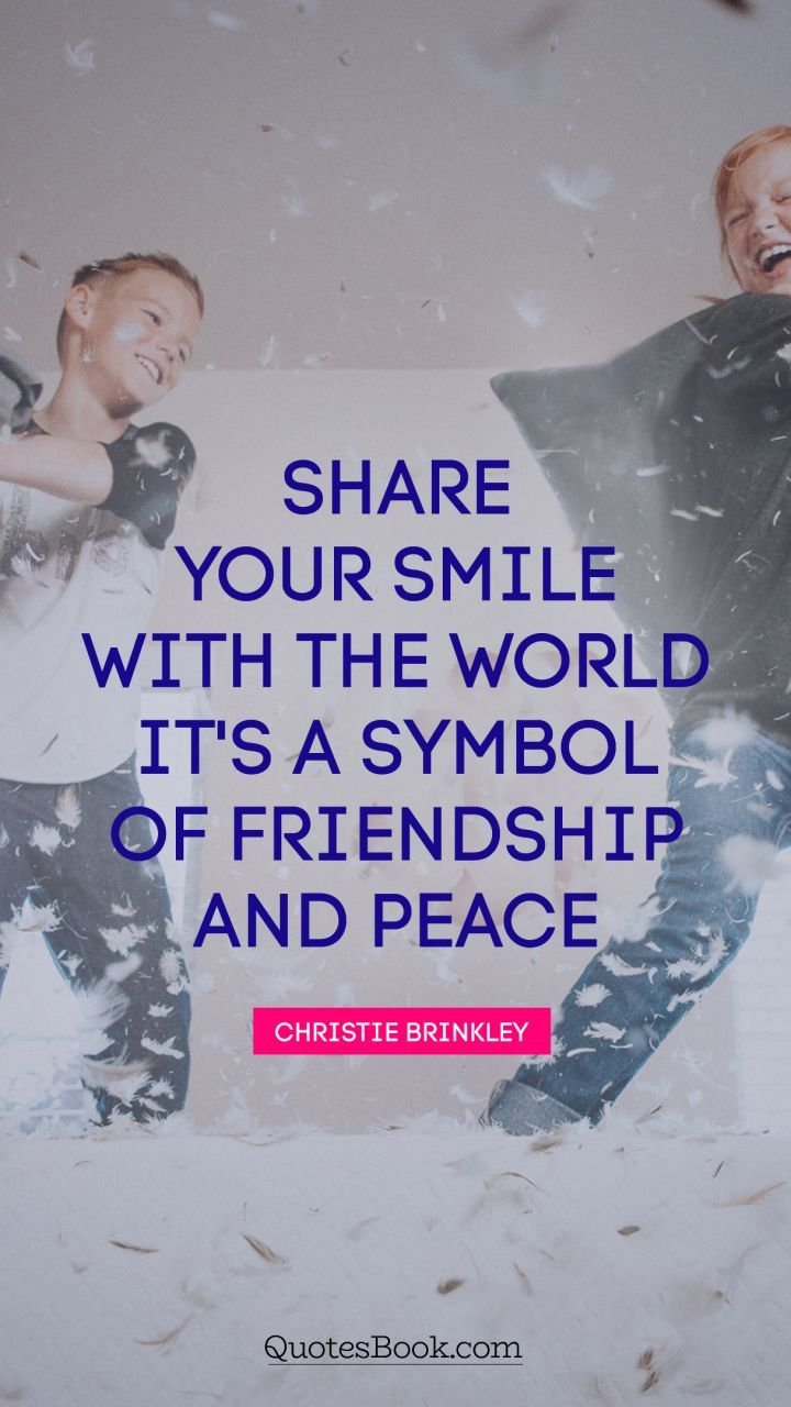 Top 10 Friendship Quotes Share Your Smile With The World It S A Symbol Of Friendship And Peace Smile Quotes Friendship Symbols Friendship Quotes