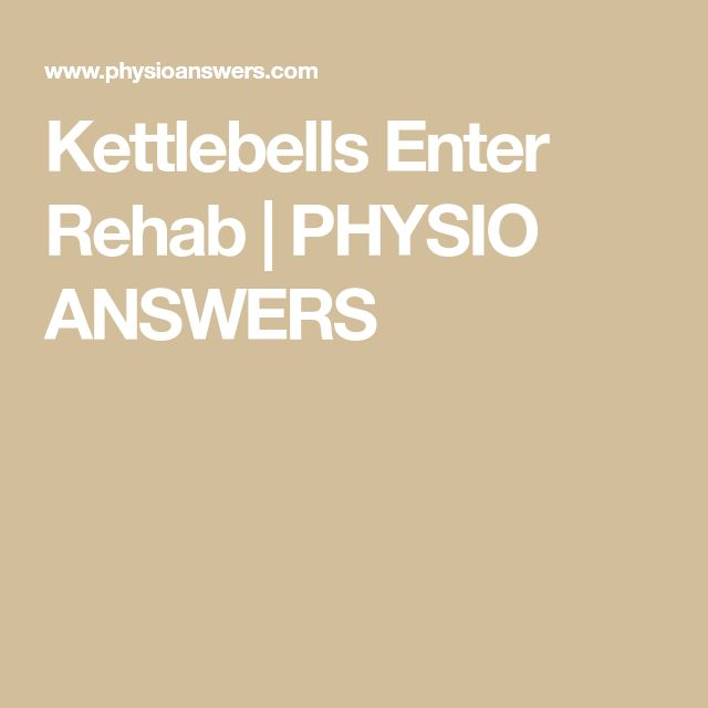 Kettlebells Enter Rehab | PHYSIO ANSWERS