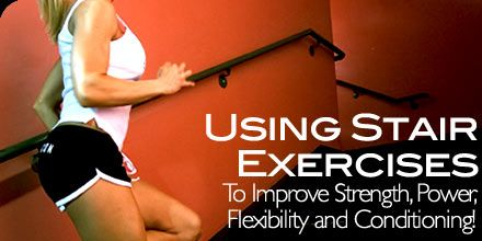 Using Stair Exercises To Improve Strength, Power, Flexibility & Conditioning! Beginning to more advanced workouts.