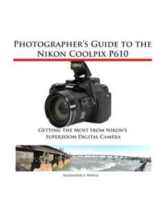 Book Cover of Photographer's Guide to the Nikon Coolpix P610