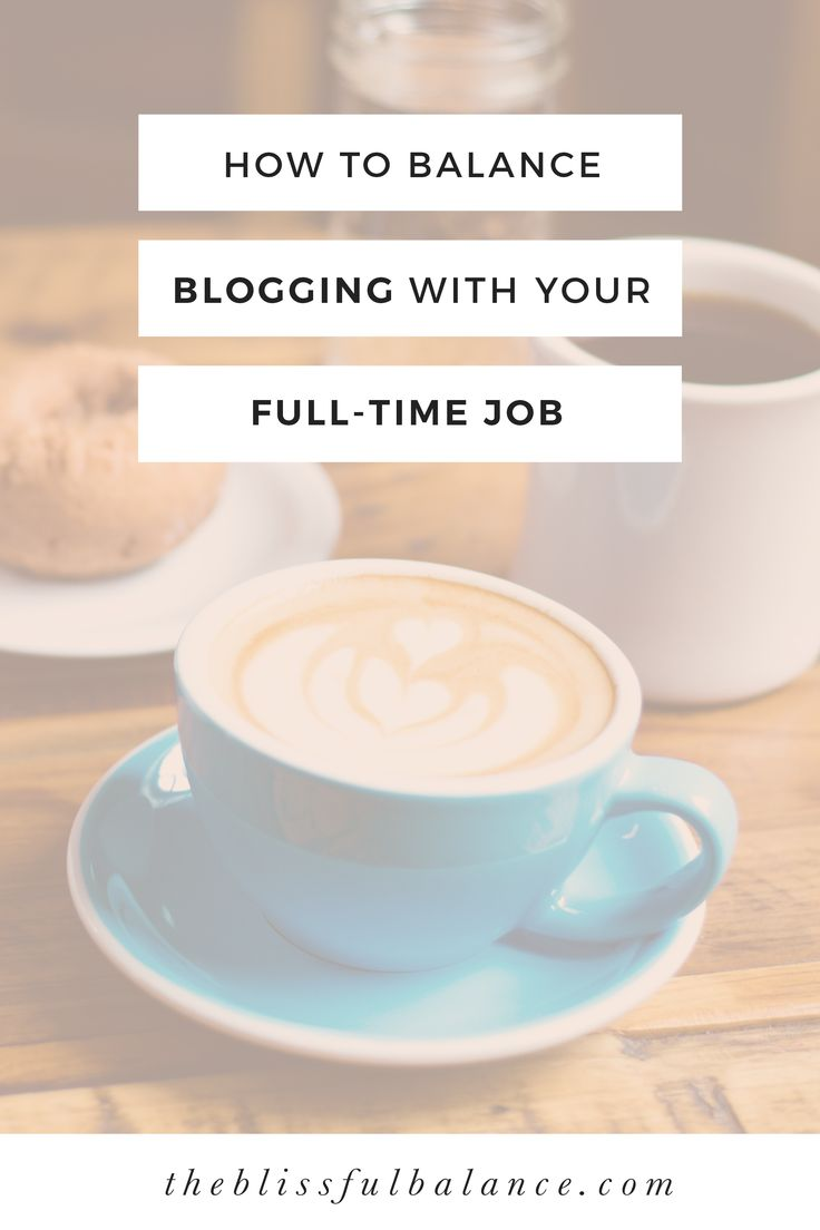 How to Balance Blogging With Your Full-Time Job