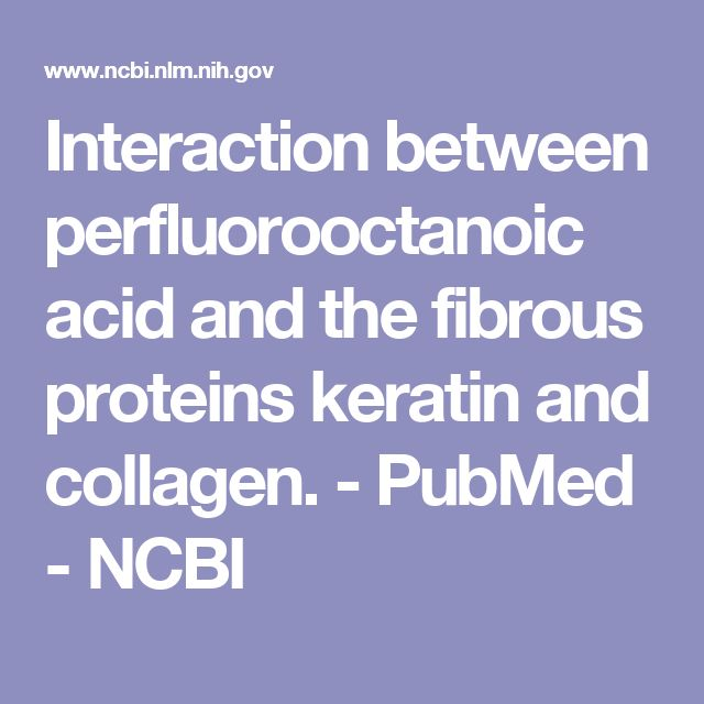 Interaction between perfluorooctanoic acid and the fibrous proteins keratin and collagen.  - PubMed - NCBI