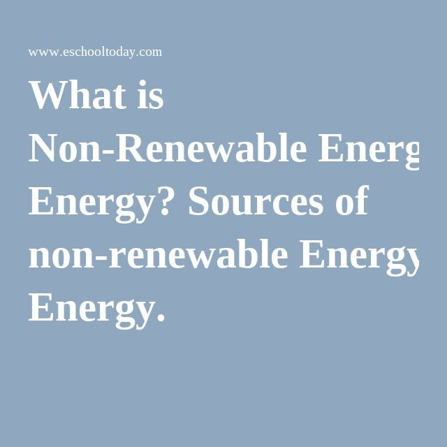 What is Non-Renewable Energy? Sources of non-renewable Energy.
