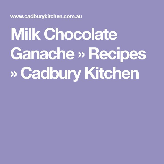 Milk Chocolate Ganache » Recipes » Cadbury Kitchen