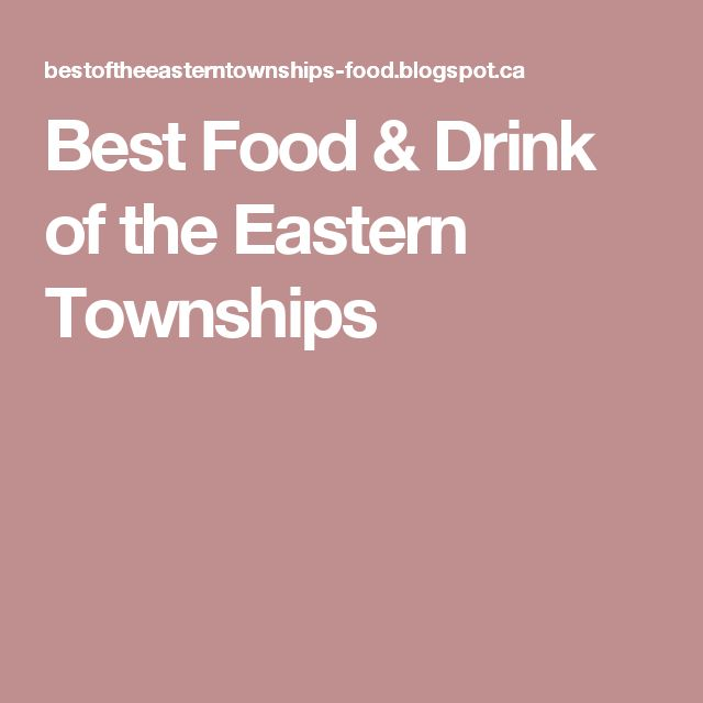 Best Food & Drink of the Eastern Townships