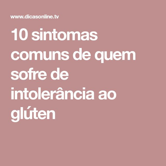 10 sintomas comuns de quem sofre de intolerância ao glúten