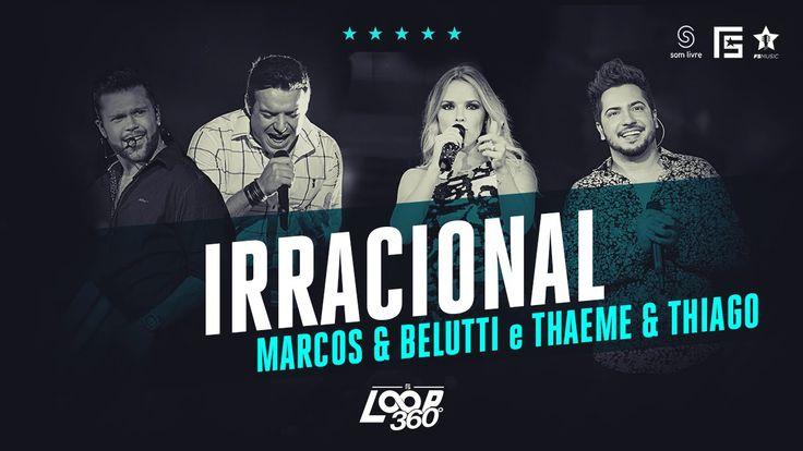 Marcos & Belutti part. Thaeme & Thiago - Irracional | Vídeo Oficial DVD…