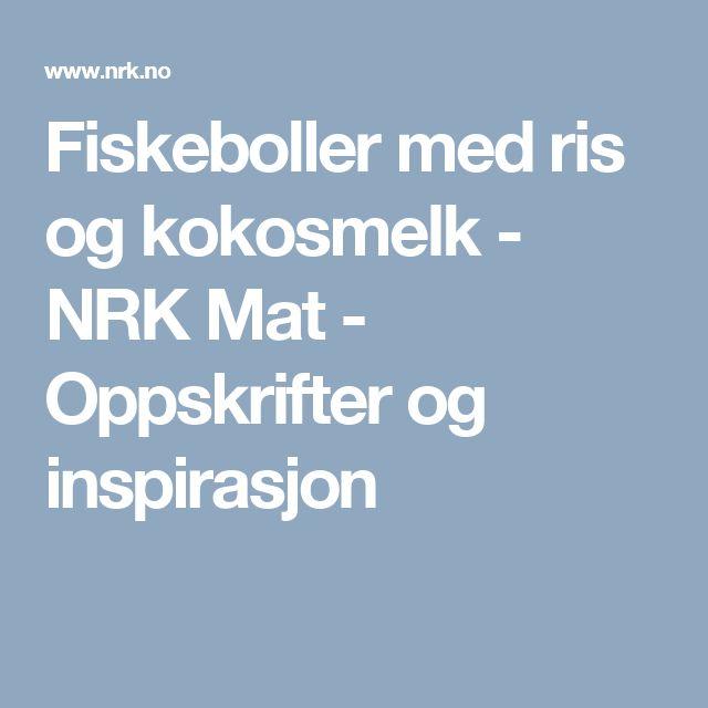 Fiskeboller med ris og kokosmelk - NRK Mat - Oppskrifter og inspirasjon