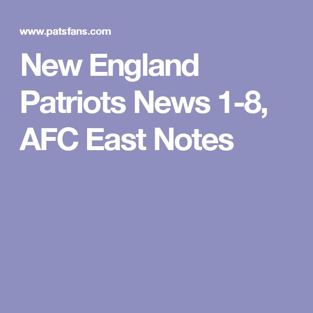 New England Patriots News 1-8, AFC East Notes