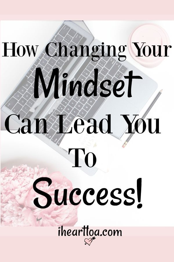 How Changing Your Mindset Can Lead You To Success I Heart Loa Change Your Mindset Mindset Positive Mindset