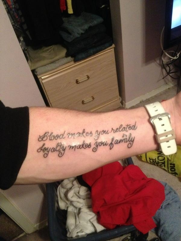 Blood makes you related loyalty makes you family quote for Tattoo saying about family