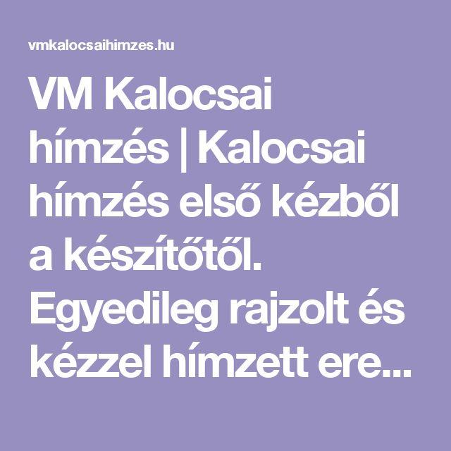VM Kalocsai hímzés | Kalocsai hímzés első kézből a készítőtől. Egyedileg rajzolt és kézzel hímzett eredeti kalocsai minták Kalocsáról Mónikától.