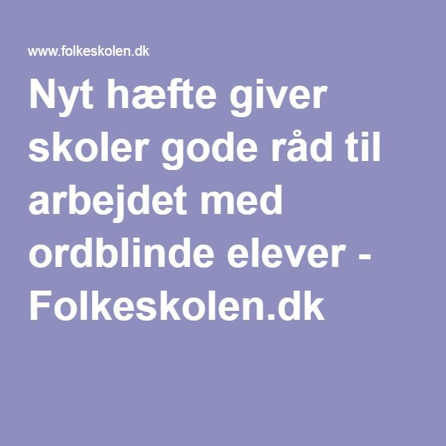 Nyt hæfte giver skoler gode råd til arbejdet med ordblinde elever - Folkeskolen.dk