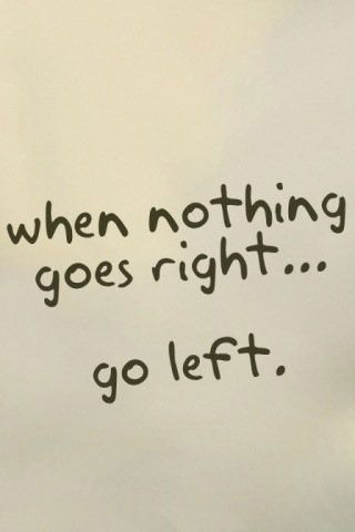 Superb Go Right Or Left. Left HandedSimple QuotesFunny ...