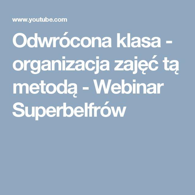 Odwrócona klasa - organizacja zajęć tą metodą -  Webinar Superbelfrów