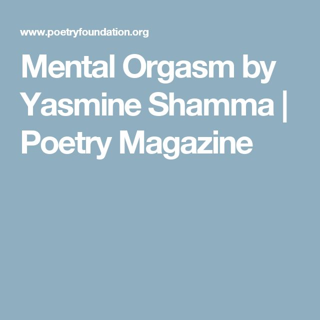 Mental Orgasm by Yasmine Shamma   Poetry Magazine