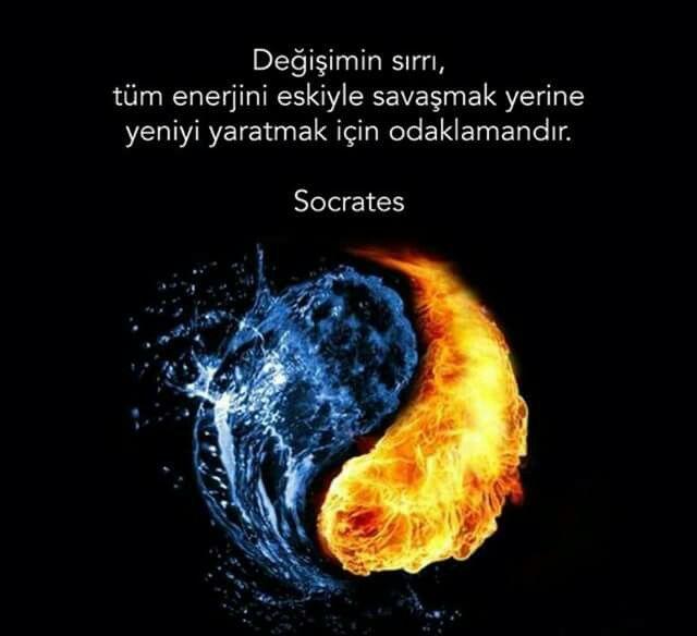 """""""Değişimin sırrı, tüm enerjini eskiyle savaşmak yerine yeniyi yaratmak için odaklamandır."""" Socrates"""