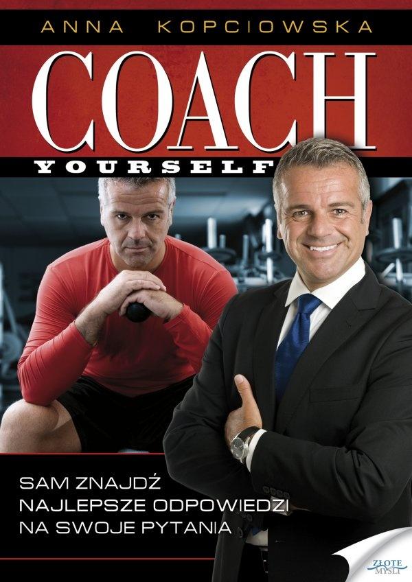 Coach Yourself / Anna Kopciowska   Publikacja, która poprzez rozwój osobisty pozwoli ci rozwinąć swoje umiejętności, prowadzące do sukcesu osobistego i zawodowego. Zostań swoim własnym coachem!