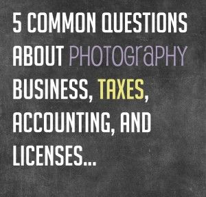 5 Common Questions about Photography Business, Taxes, Accounting and Licenses