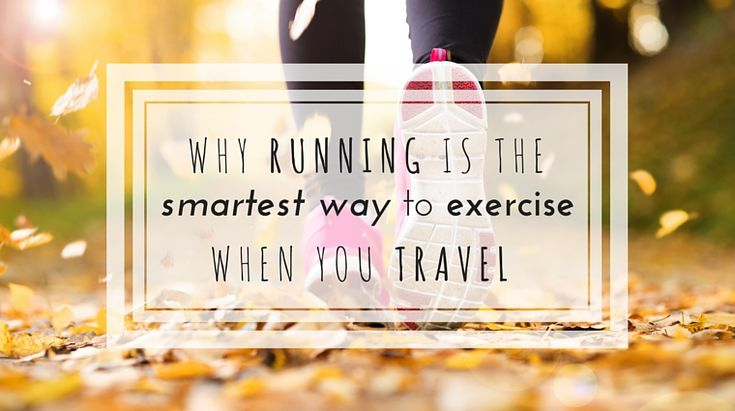 Why Running is the Smartest Way to Exercise When You Travel // at happiestwhenexploring . com