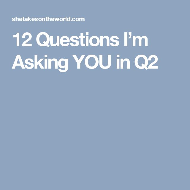 12 Questions I'm Asking YOU in Q2