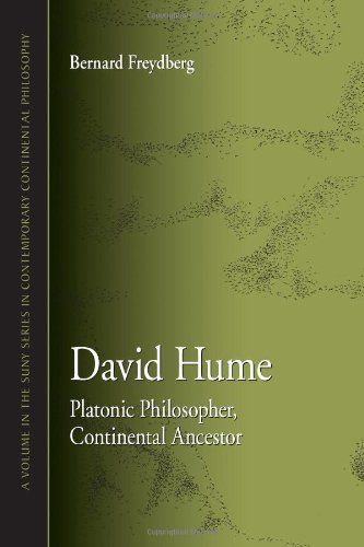 David Hume: Platonic Philosopher, Continental Ancestor (SUNY Series in Contemporary Continental Philosophy)