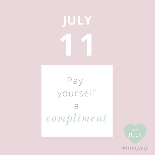 JULY 11: Pay yourself a compliment. Today, notice something nice about yourself or something you're doing well and compliment yourself on it. #tlsmyjuly Read more about My July, our month of self-love, and enter to WIN the ultimate self-care pack here: http://www.thelittlesage.com/my-july-2014/