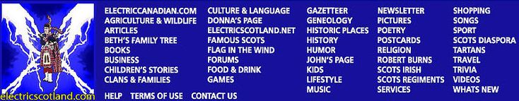 Electric Scotland is a very large site about the history of Scotland, the Scots and Scots-Irish and people and places around the world of Scottish descent. We also have considerable information on Scottish clans and families