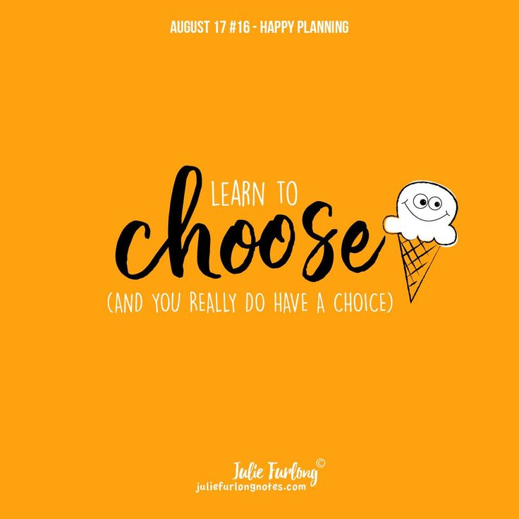 Learn how to do things to be happier because that is your decision.  #mychoice #choosehappy #happyplan #prioritise #choosehappy #creativelifehappylife #creativelife #lifequotes #quotes#inspirationalblog #wordsofwisdom #juliefurlongnotes