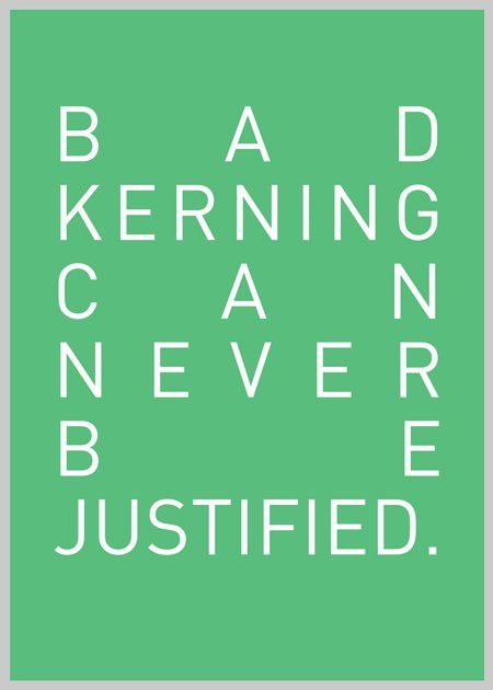 Bad kerning can never be justified. (How to annoy a graphic designer)