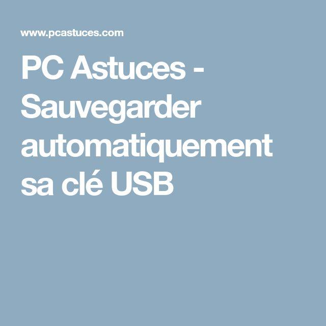 PC Astuces - Sauvegarder automatiquement sa clé USB