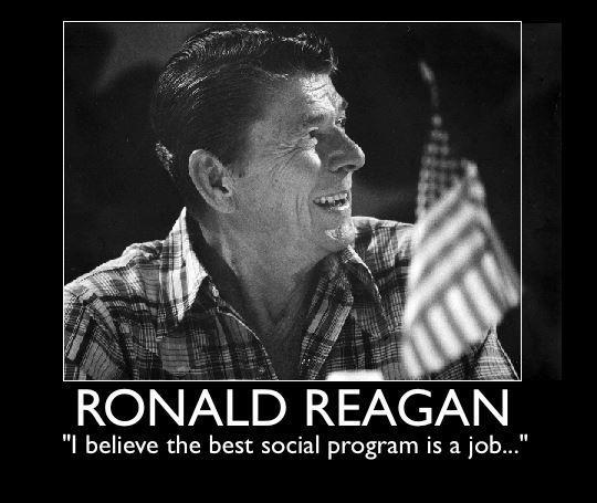 "Ronald Reagan ~ ""I believe the best social program is a job."""