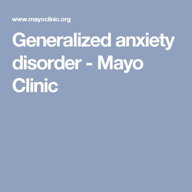 Generalized anxiety disorder - Mayo Clinic
