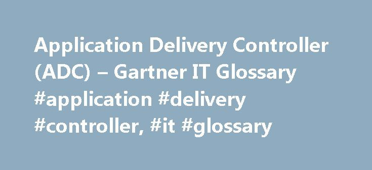 Application Delivery Controller (ADC) – Gartner IT Glossary #application #delivery #controller, #it #glossary http://oakland.remmont.com/application-delivery-controller-adc-gartner-it-glossary-application-delivery-controller-it-glossary/  # Application delivery controllers (ADC) are deployed in data centers to optimize application performance, security and resource efficiency by offloading servers, providing deep payload inspection and making the best use of complex protocols. Originally…