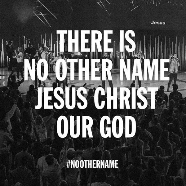 """No Other Name; """"""""....Salvation is found in no one else, for there is no other name under heaven given to mankind by which we must be saved."""""""" (Acts 4:12 NIV) maybe not the verse this was taken from, but the song sometimes reminds me of this verse"""