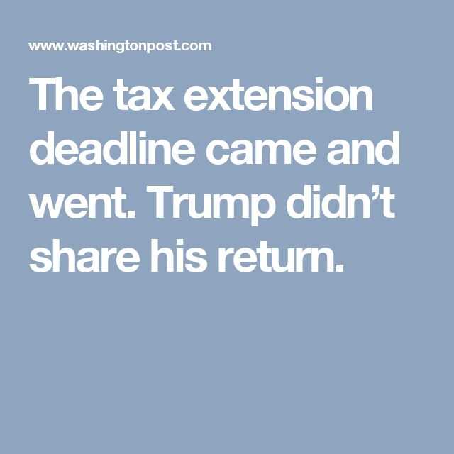 The tax extension deadline came and went. Trump didn't share his return.