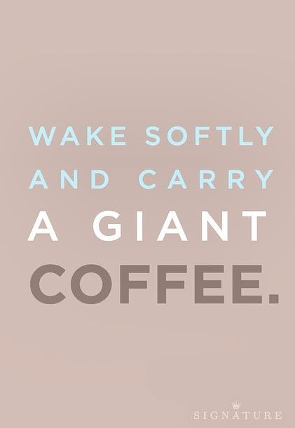 """This quote from Hallmark Signature is our """"good morning"""" wish for everyone, everywhere: may you wake softly and carry a giant coffee."""