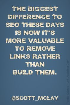 """#Linkbuilding #SEOQuotes """"The Biggest Difference to SEO these days is now it's More Valuable to Remove links rather than Build them"""""""