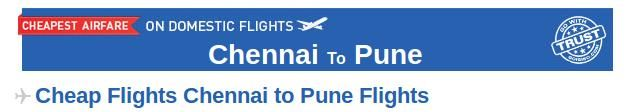 Chennai to Pune Flights- Book your air tickets from Chennai to Pune at affordable prices through Goibibo.com. There are many airlines which provide connecting flight from Chennai to Pune like Indigo, GoAir, Air India etc. The lowest airfare for this route is Rs 2591. Also, booking with Goibibo may also give you discounts on your booking. Here, you can check the airfares, departure and arrival time of flights and then book your flight tickets according to your convenience.