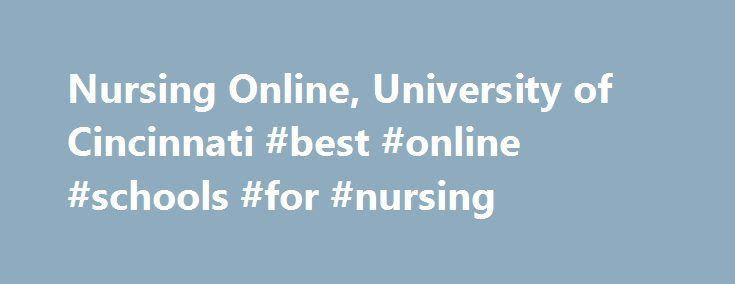 Nursing Online, University of Cincinnati #best #online #schools #for #nursing http://tablet.nef2.com/nursing-online-university-of-cincinnati-best-online-schools-for-nursing/  # Cincinnati Online Nursing Programs Congratulations on your decision to further your career with Cincinnati Online Graduate Nursing Programs. The University of Cincinnati offers programs with a range of nursing specialties in on-campus, online and hybrid formats, providing the flexibility adult students require while…