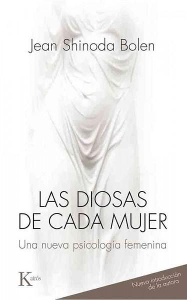 Las diosas de cada mujer/ Goddesses in Every Woman: Una nueva psicologia femenina/ A New Female Psychology