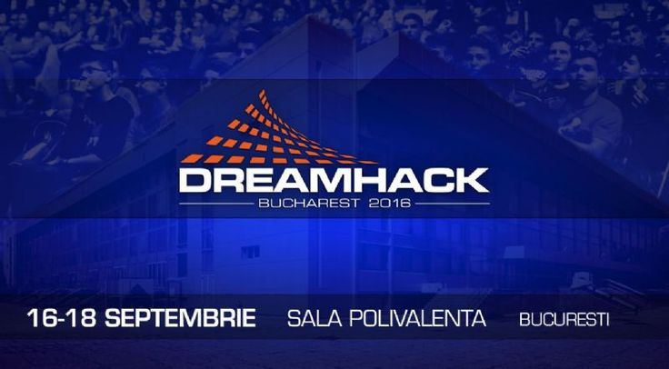 DreamHack Bucuresti - 16-18 Sept 2016