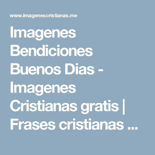 Imagenes Bendiciones Buenos Dias  - Imagenes Cristianas gratis | Frases cristianas biblicas