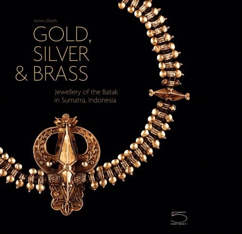 Gold, Silver & Brass Jewellery of the Batak in Sumatra, Indonesia -by Achim Sibeth - 2012  - 192pp