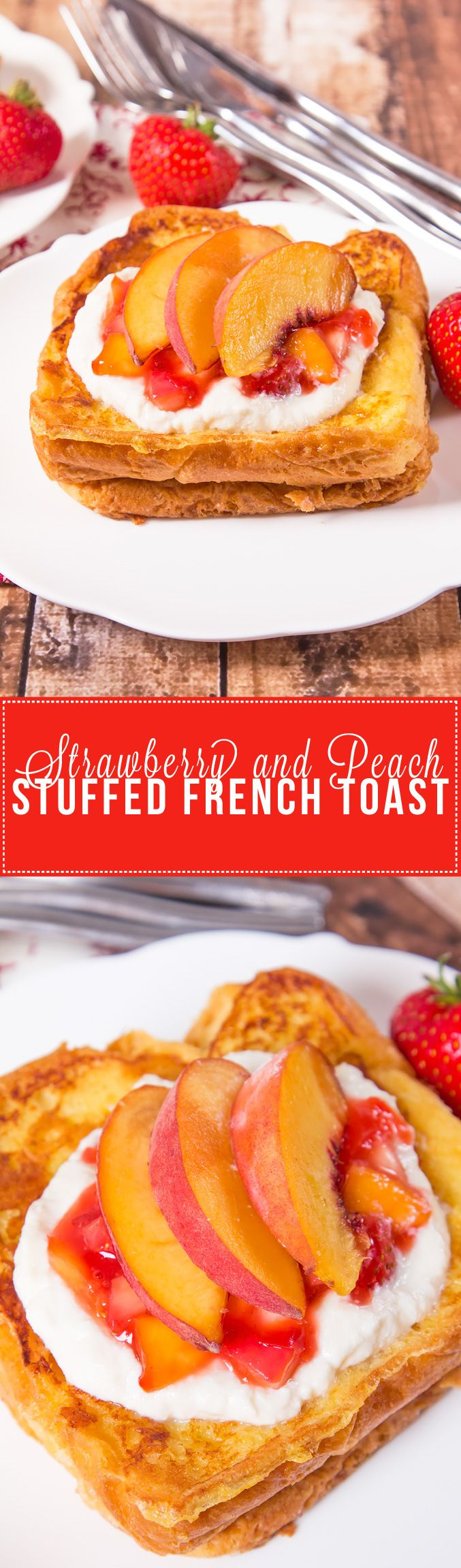 Love Decadent Brunches On The Weekend? Then Make My Strawberry Peach  Stuffed French Toast With