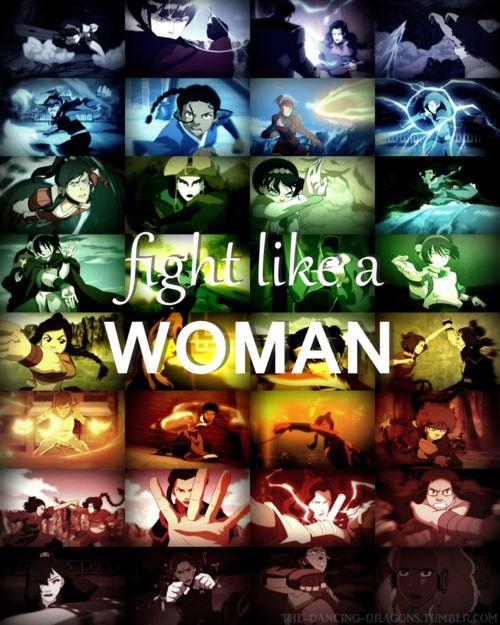 ATLA ladies ROCK!!!! Fight like a WOMAN. >>>Damn right!